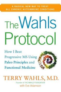 The Wahls Protocol. ( I enjoyed this book, and learned a lot.  That said, I do not think she needs  the references to evolution if the diet  can be scientifically proven, and my  functional medicine Dr. does not endorse her teaching to eat only twice a day. A lot of good info in the book though. MS)