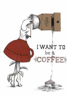 I want to be coffee. Illustration. #coffee #caffè #ilovecoffee #mug #tazza