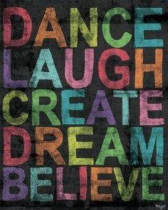 """Dance Laugh Creative Dream Believe."""