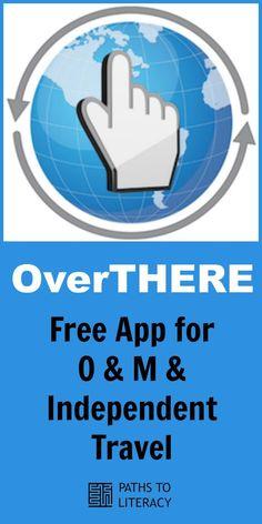 OverTHERE is a free app which assists with Orientation & Mobility and independent travel