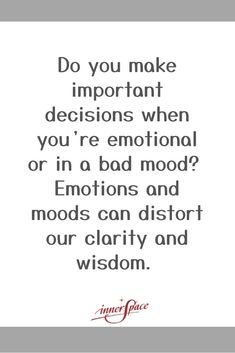 Be more mindful of your emotional state, and as much as possible, avoid making important decisions when you're emotional; wait until you resume your normal mood. Mind Gym, Bad Mood, Personal Development, Resume, Meditation, Mindfulness, Wisdom, Thoughts, Reading