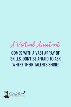 A Virtual Assistant comes with a vast array of skills, don't be afraid to ask where their talents shine! Dont Be Afraid, Virtual Assistant