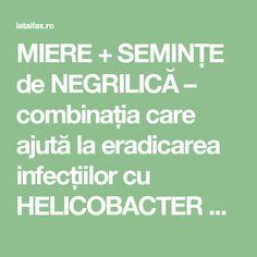 MIERE + SEMINȚE de NEGRILICĂ – combinația care ajută la eradicarea infecțiilor cu HELICOBACTER PYLORI în proporție de 57% | La Taifas Health, Alternative Medicine, Therapy, Health Care, Salud