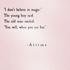 """""""I don't believe in magic."""" The young boy said. """"The old man smiled."""" You will, when you see her. """"I don't believe in magic."""" The young boy said. """"The old man smiled."""" You will, when you see her. The Words, Pretty Words, Beautiful Words, Beautiful Quotes About Love, Cute Quotes, Words Quotes, Top Quotes, Poems On Love, Quotes On Art"""