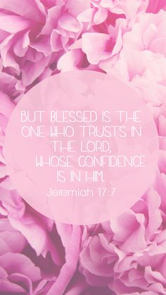But blessed is the one who trusts in the Lord, whose confidence is in him. - Jeremiah 17:7