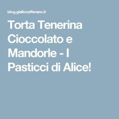 Torta Tenerina Cioccolato e Mandorle - I Pasticci di Alice!