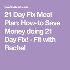 21 Day Fix Meal Plan: How-to Save Money doing 21 Day Fix! - Fit with Rachel