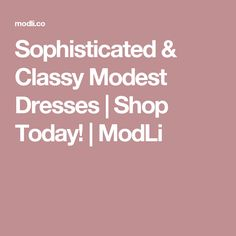 Sophisticated & Classy Modest Dresses   Shop Today!   ModLi