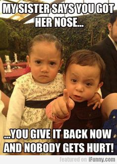 My Sister Says You Got Her Nose...