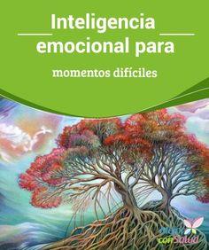 Inteligencia emocional para momentos difíciles  La inteligencia emocional es la mejor estrategia para mejorar nuestra calidad de vida.