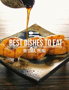 The 10 Best Dishes to Eat in Lima