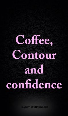Coffee, Contour and confidence