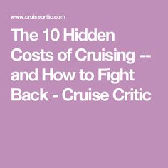 The 10 Hidden Costs of Cruising -- and How to Fight Back - Cruise Critic