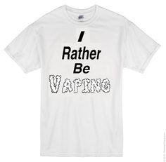 I Rather Be VAPING Unisex Tshirt - Vape Eciggs Mods Clouds Funny Ejuice Eliquid
