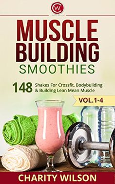Muscle Building Smoothies Box Set Vol. 1-4: Shakes For Crossfit, Bodybuilding & Building Lean Mean Muscle (Muscle Building Recipes) by Darrin Wiggins http://www.amazon.com/dp/B00UYDU6UW/ref=cm_sw_r_pi_dp_ShNhwb12Z5XG3