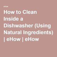 How to Clean Inside a Dishwasher (Using Natural Ingredients)   eHow   eHow