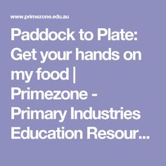 Paddock to Plate: Design and Technologies, and Science Curriculum links.  lesson/Unit plan ideas provided with helpful resources