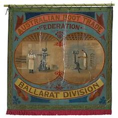 Banner - Australian Boot Trade Employees Federation, Ballarat Branch, circa 1905