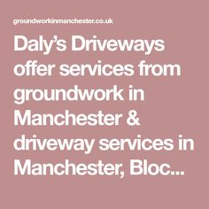 Daly�s Driveways offer services from groundwork in Manchester & driveway services in Manchester, Block paving, patios. Contact us today on 07387 737 345.