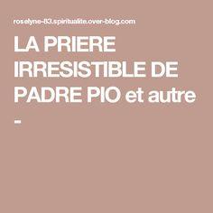 LA PRIERE IRRESISTIBLE DE PADRE PIO et autre -