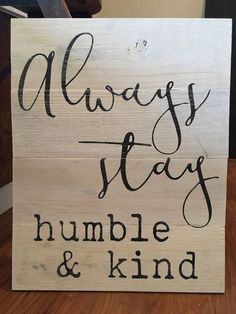 Always stay humble stay humble and kind by SoulspeakandSawdust