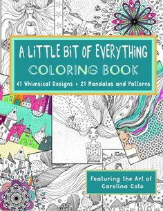 Introducing A Little Bit Of Everything Coloring Book 41 Whimsical Designs 21 Mandalas And Patterns Featuring
