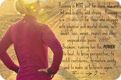 Why I Run. I could never have known how to say this . But it is real.