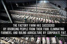 The factory farming has succeed by divorcing people from their food and eliminating farmers,  and ruling agriculture by corporation fait.