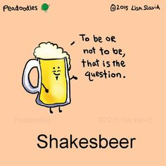 """To be or not to be! #peadoodles #shakesbeer #foodpun #foodpuns #shakespeare #beer #quotes # #"""