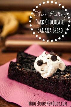Clean Eating Dark Chocolate Banana Bread - Whole Foods...New Body!
