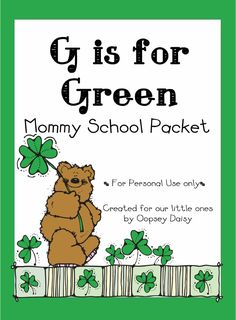 St. Patrick's Day Unit    Published by Alison Steadman for personal use only... http://oopsey-daisy.blogspot.com  St. Patrick's DayMommy School Unit Letter: GColor: GreenNumber: Five Nursery Rhyme: Five Fat Peas