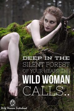 Deep in the silent forest of your heart The Wild Woman calls.. WILD WOMAN SISTERHOOD™ #wildwomanquotes #wildwomanmedicine #wildwomansisterhood