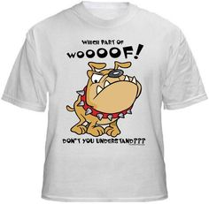 WOOF (DOG) Shirt ~ A portion of the proceeds from Every T-Shirt, Tank Top, Sweatshirt or Hoodie sold on this page, goes to help and support Animal Rescue Groups/Shelters in their animal rescue endeavors. Our home page ~ http://www.rescuedismyfavoritebreed.org/index.htm