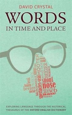 Words in time and place : exploring language through the historical thesaurus of the Oxford English dictionary / David Crystal - Oxford : Oxford University Press, 2014