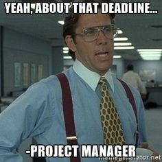 Yeah, About that deadline... -project manager - Office Space Boss ...
