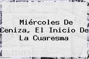 http://tecnoautos.com/wp-content/uploads/imagenes/tendencias/thumbs/miercoles-de-ceniza-el-inicio-de-la-cuaresma.jpg Miercoles De Ceniza. Miércoles de Ceniza, el inicio de la Cuaresma, Enlaces, Imágenes, Videos y Tweets - http://tecnoautos.com/actualidad/miercoles-de-ceniza-miercoles-de-ceniza-el-inicio-de-la-cuaresma/