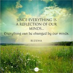 It is our mind that created the world - therefore everything can be changed by our minds :)