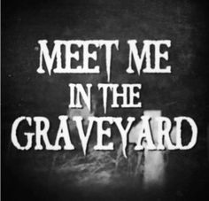 My little sweetie wants to explore graveyards...I wonder where he gets that from?