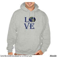 Love the world our planet sweatshirts