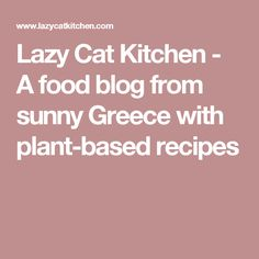 Lazy Cat Kitchen - A food blog from sunny Greece with plant-based recipes