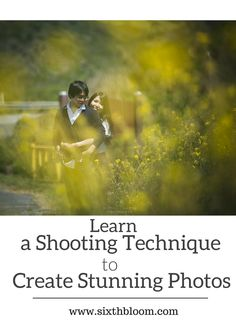 A Shooting Technique to Create Stunning Photos