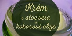 krém z aloe a kokosového oleje Homemade Cosmetics, Aloe Vera, Natural Beauty, Soap, Herbs, Health, Gardening, Salud, Health Care
