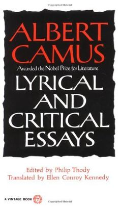 "Lyrical and Critical Essays (Vintage) by Albert Camus   "" ... there is more love in these awkward pages than in all those that have followed."" (Albert Camus, Preface 1958)"