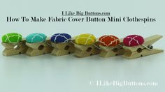 I Like Big Buttons! - How To Make A Fabric Cover Button Mini Clothespin - Tutorial and Supplies Available at ILikeBigButtons.com