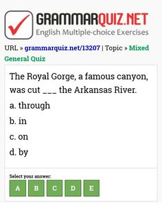 The Royal Gorge, a famous canyon, was cut ___ the Arkansas River. by - Mixed General Quiz English Grammar Quiz, English Grammar Exercises, English Quiz, English Course, Learn English, General Quiz, Conditional Sentence, Royal Gorge, Types Of Sentences