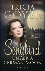 "Songbird Under a German Moon by Tricia Goyer. Edited by Susan Downs. (Had to put that so Susan could add me to her ""Books I Have Edited"" board. LOL!"