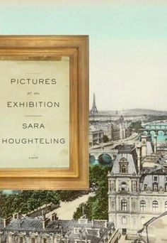 Author:  Sara Houghteling....... Title: Pictures at an Exibition