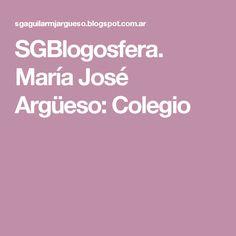 SGBlogosfera. María José Argüeso: Colegio