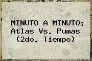 http://tecnoautos.com/wp-content/uploads/imagenes/tendencias/thumbs/minuto-a-minuto-atlas-vs-pumas-2do-tiempo.jpg Atlas Vs Pumas. MINUTO A MINUTO: Atlas vs. Pumas (2do. tiempo), Enlaces, Imágenes, Videos y Tweets - http://tecnoautos.com/actualidad/atlas-vs-pumas-minuto-a-minuto-atlas-vs-pumas-2do-tiempo/