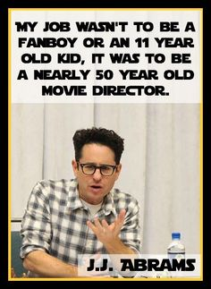 An 11 year old J.J. Abrams saw Star Wars in the movie theater and he became a fan for life.